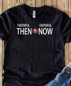 Faithful then San Francisco 49ers Faithful now shirt