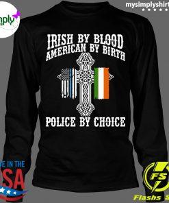Irish By Blood American By Birth Police By Choice shirt Longsleeve black