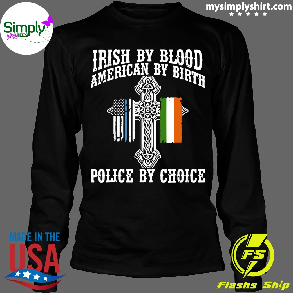 Irish By Blood American By Birth Police By Choice shirt Longsleeve black
