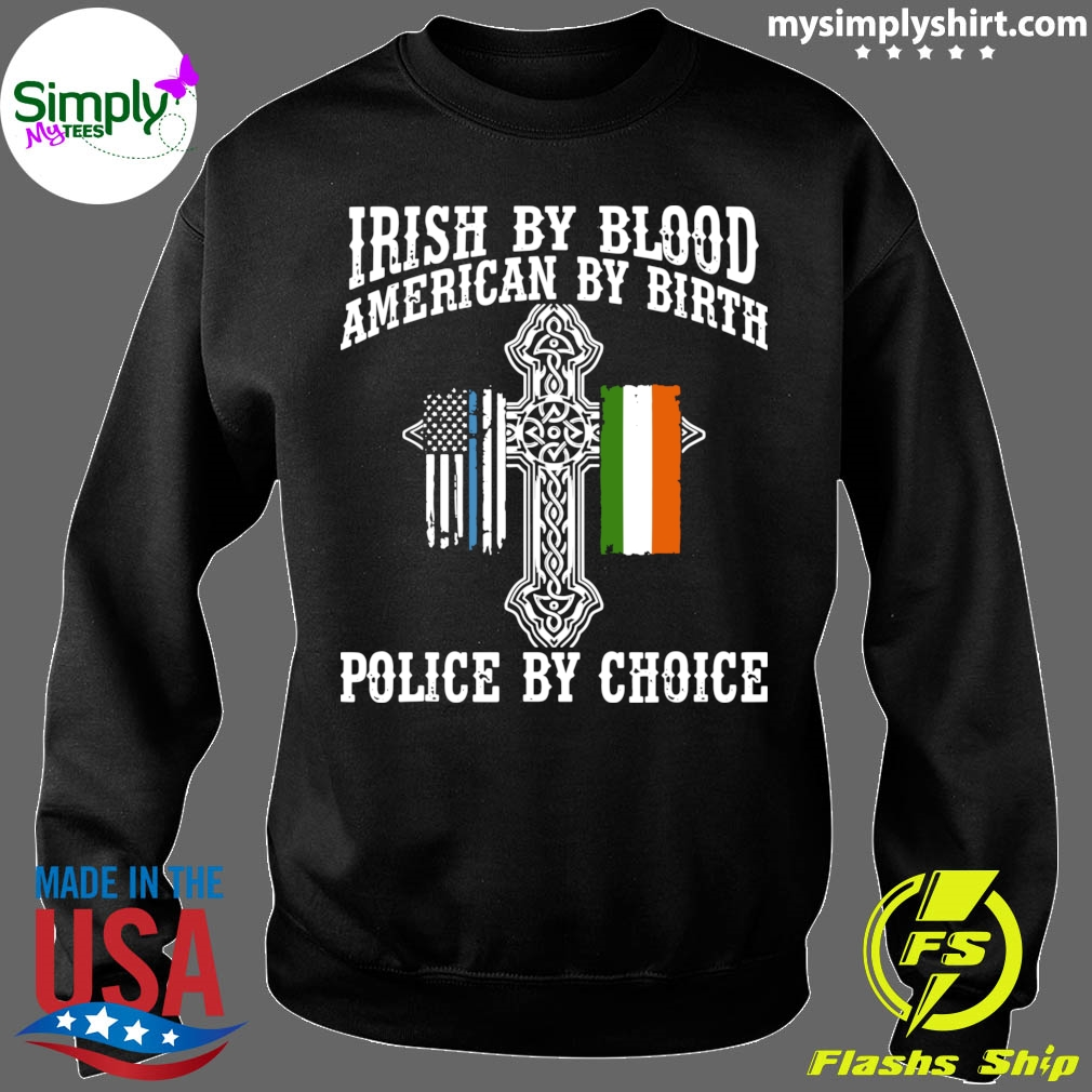 Irish By Blood American By Birth Police By Choice shirt Sweater