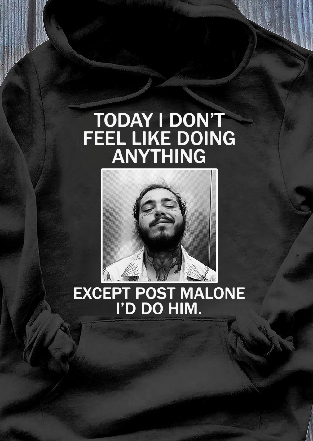 Official Today I Don't Feel Like Doing Anything Except Post Malone I'd Do Him Shirt Hoodie