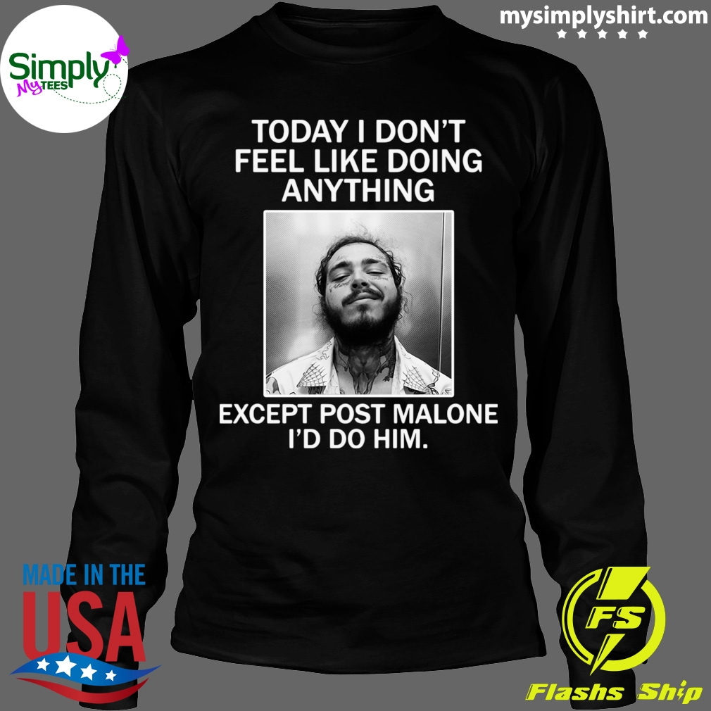 Official Today I Don't Feel Like Doing Anything Except Post Malone I'd Do Him Shirt Longsleeve black