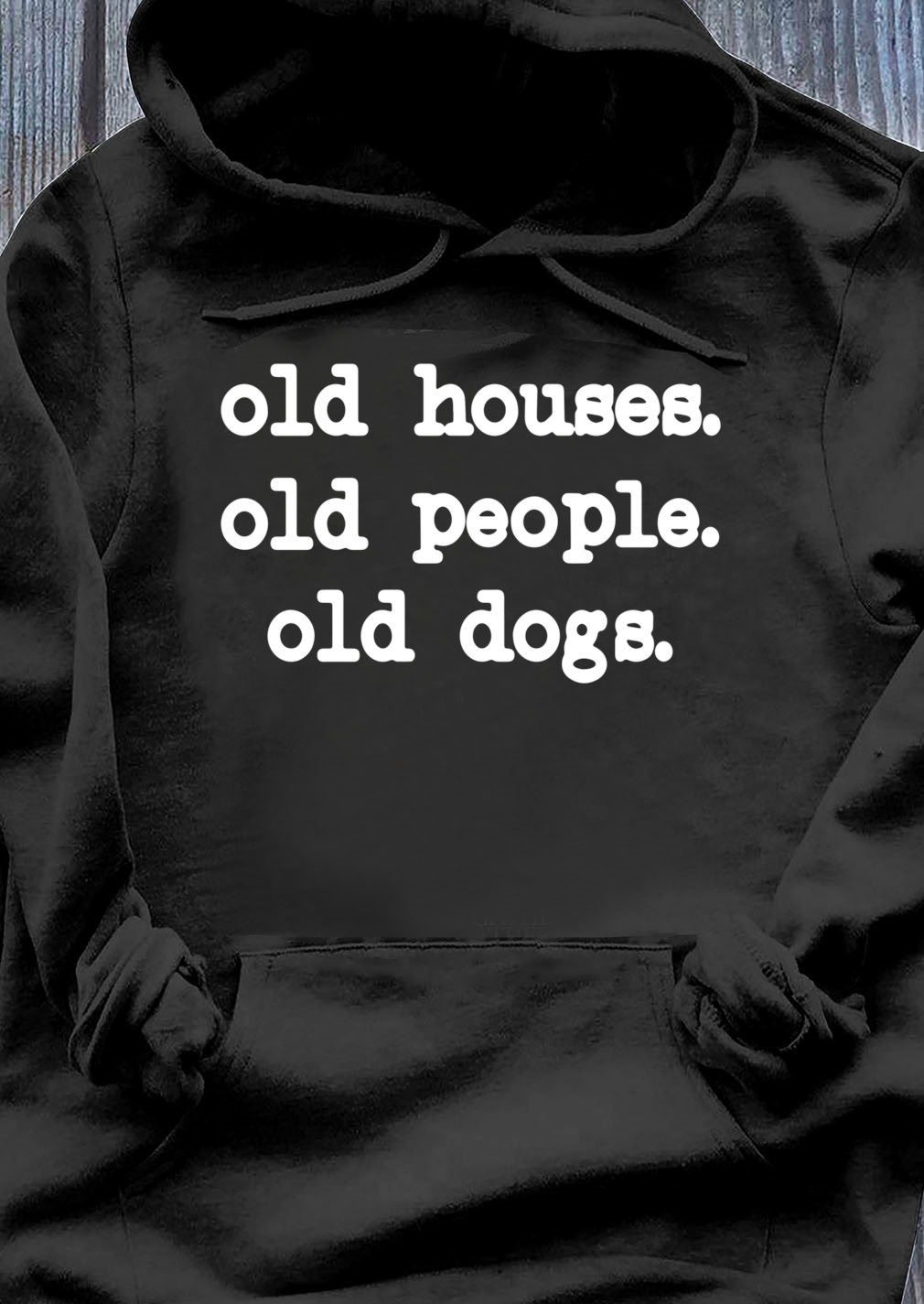Old Houses Old People Old Dogs Shirt Hoodie