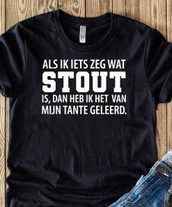 Als Ik Lets Zeg Wat Stout Shirt