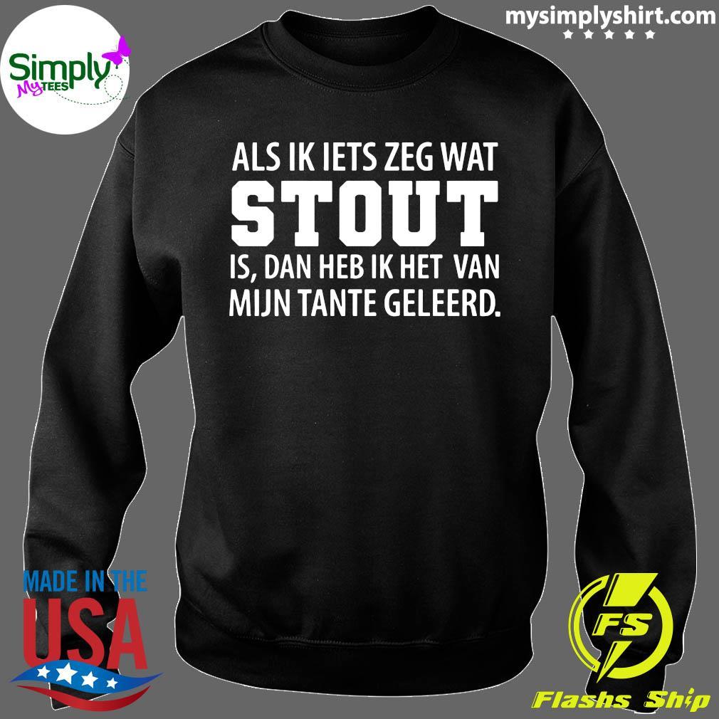 Als Ik Lets Zeg Wat Stout Shirt Sweater