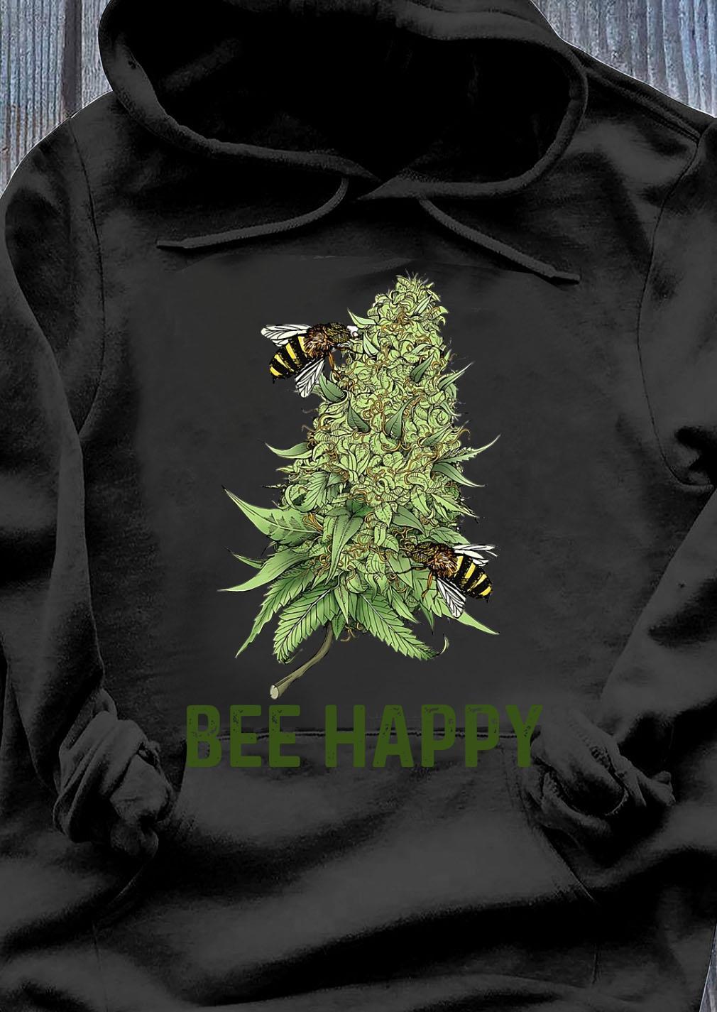 Bee Happy Cannabis Love Shirt Hoodie