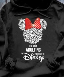 Disney Mickey Mouse I'm Done Adulting I'm Going To Disney Shirt Hoodie