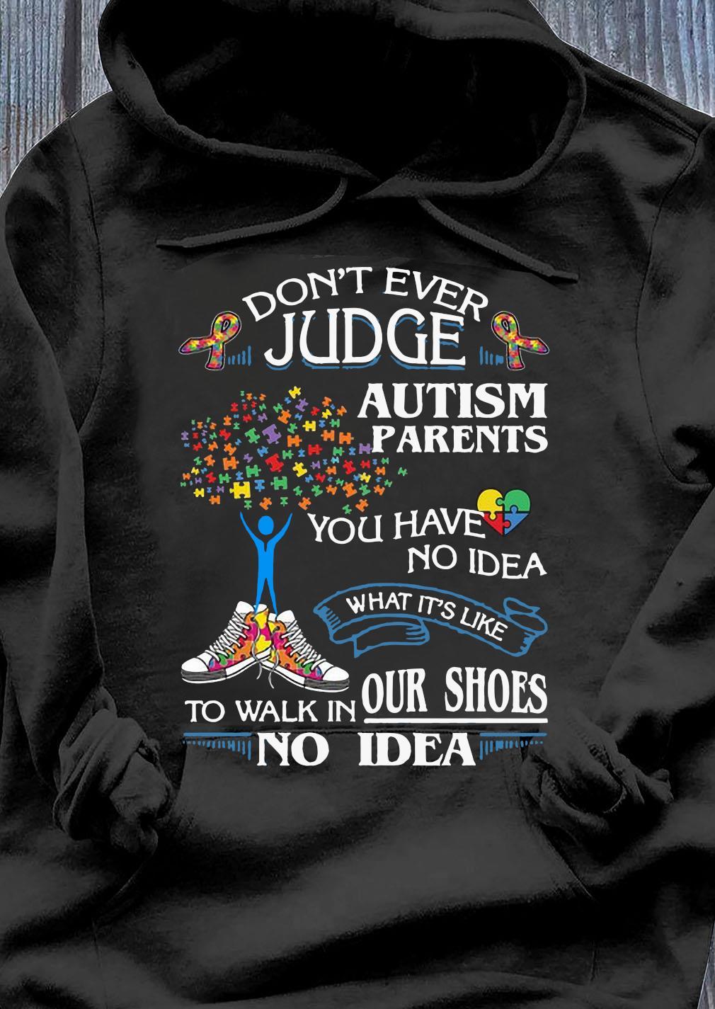 Don't Ever Judge Autism Parents Shirt Hoodie