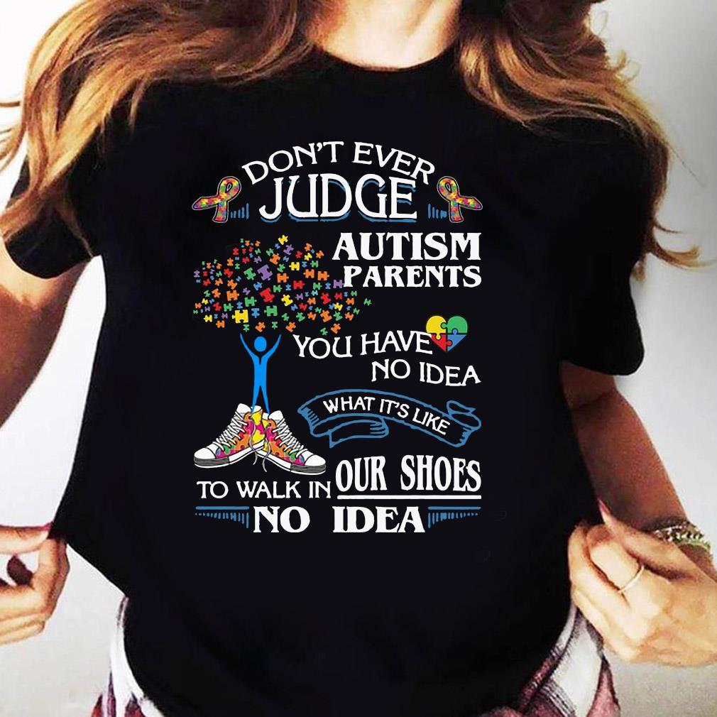 Don't Ever Judge Autism Parents Shirt Ladies tee
