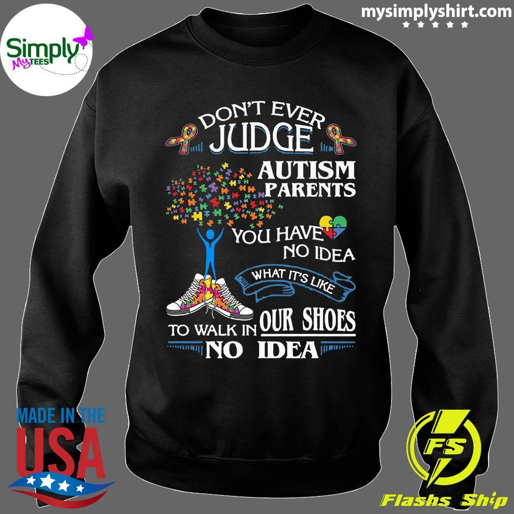 Don't Ever Judge Autism Parents Shirt Sweater