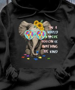 Elephant Autism In A World Where You Can Be Anything Be Kind Shirt Hoodie