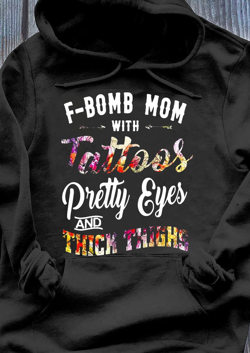 Fbomb Mom With Tattoos Pretty Eyes And Thick Thigh Shirt Hoodie