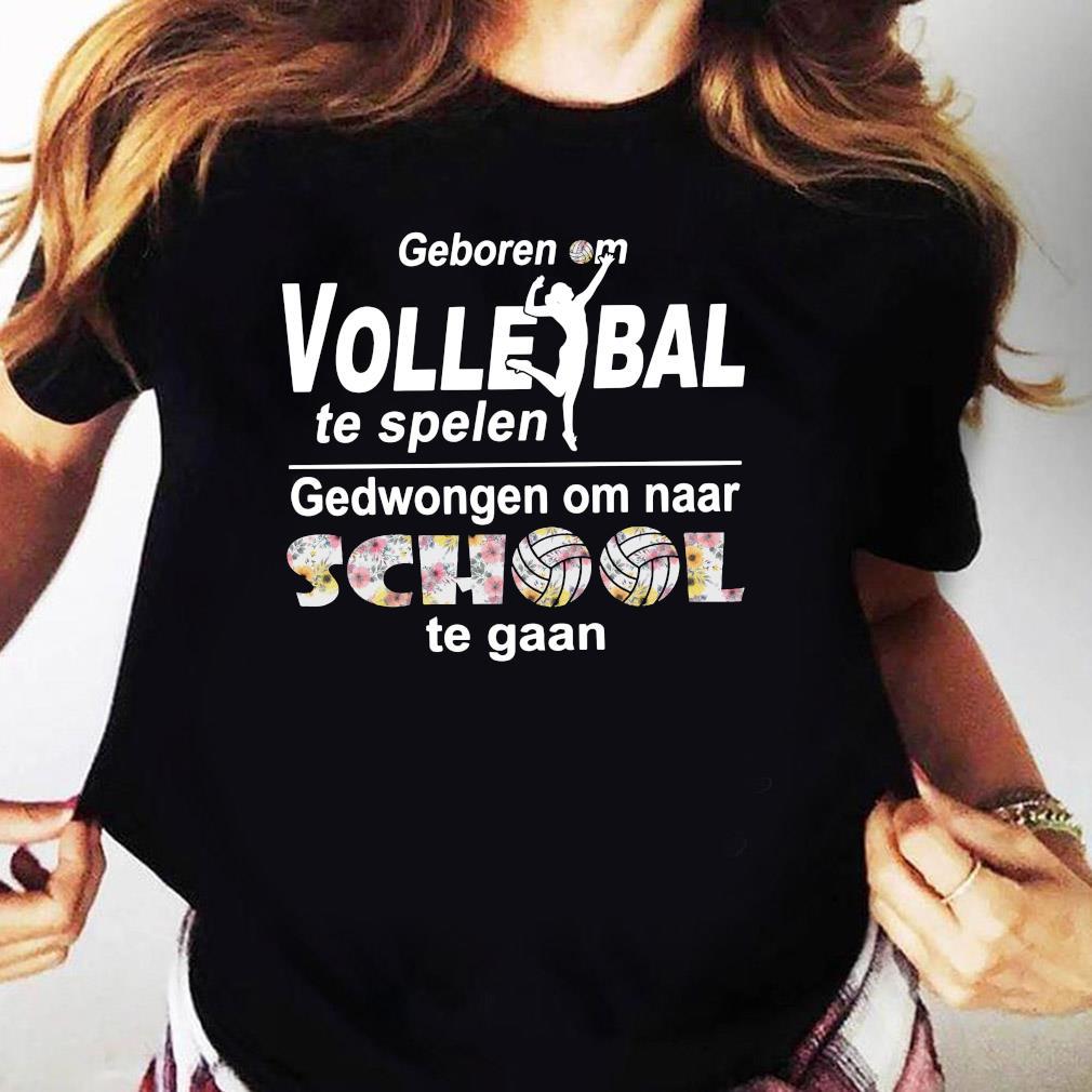 Geboren Om Volle Ball Te Spelen Gedwongen Om Naar School Te Gaan Shirt Ladies tee