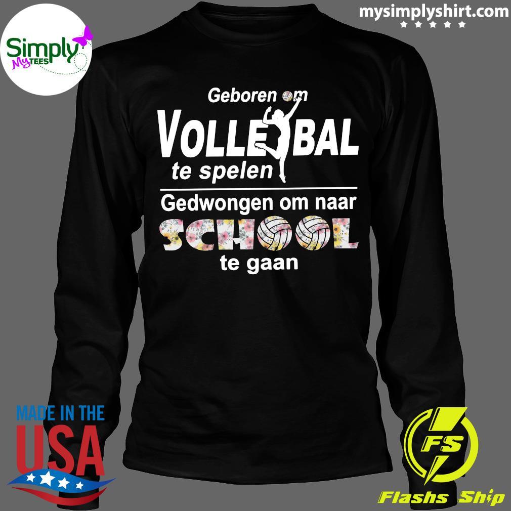 Geboren Om Volle Ball Te Spelen Gedwongen Om Naar School Te Gaan Shirt Longsleeve