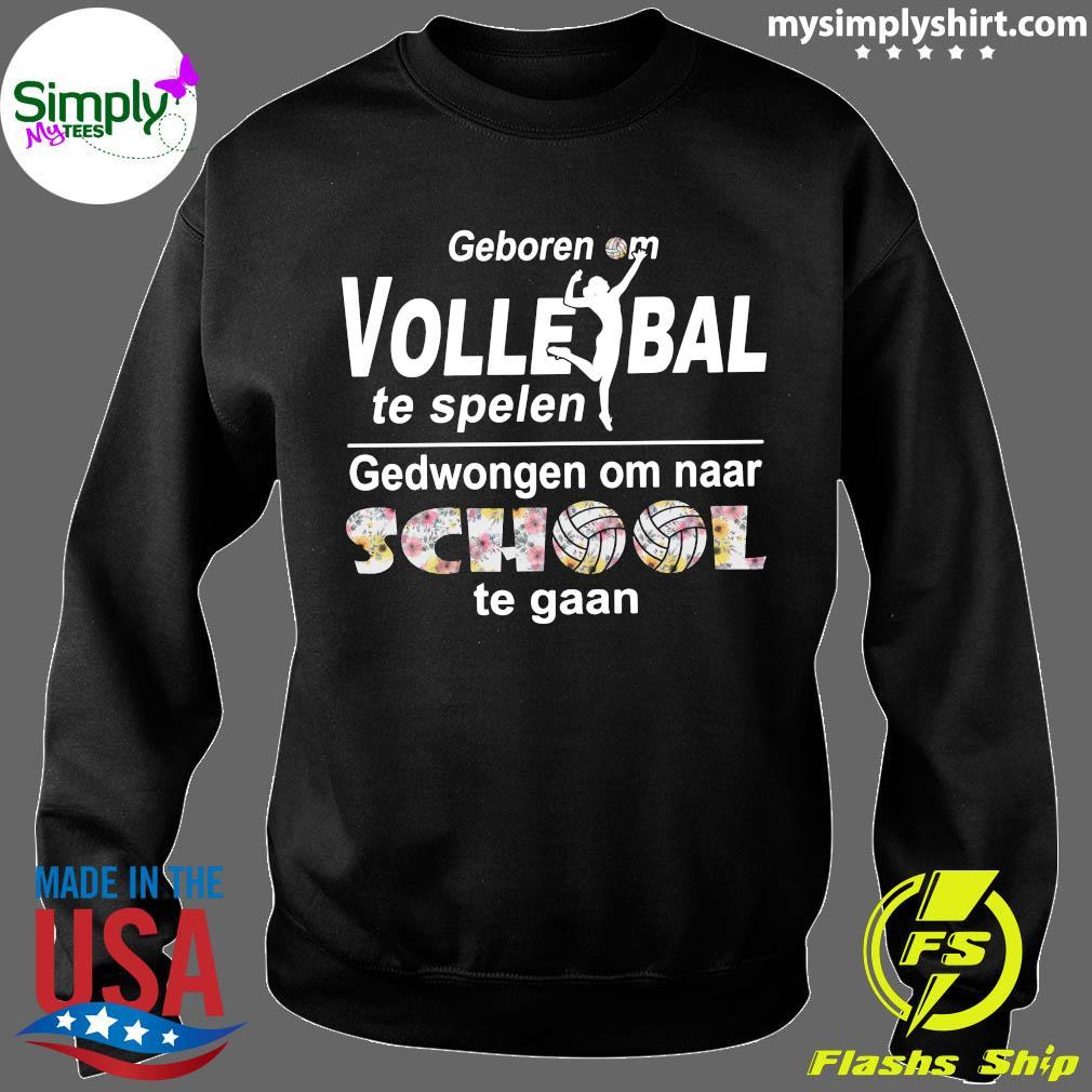 Geboren Om Volle Ball Te Spelen Gedwongen Om Naar School Te Gaan Shirt Sweater