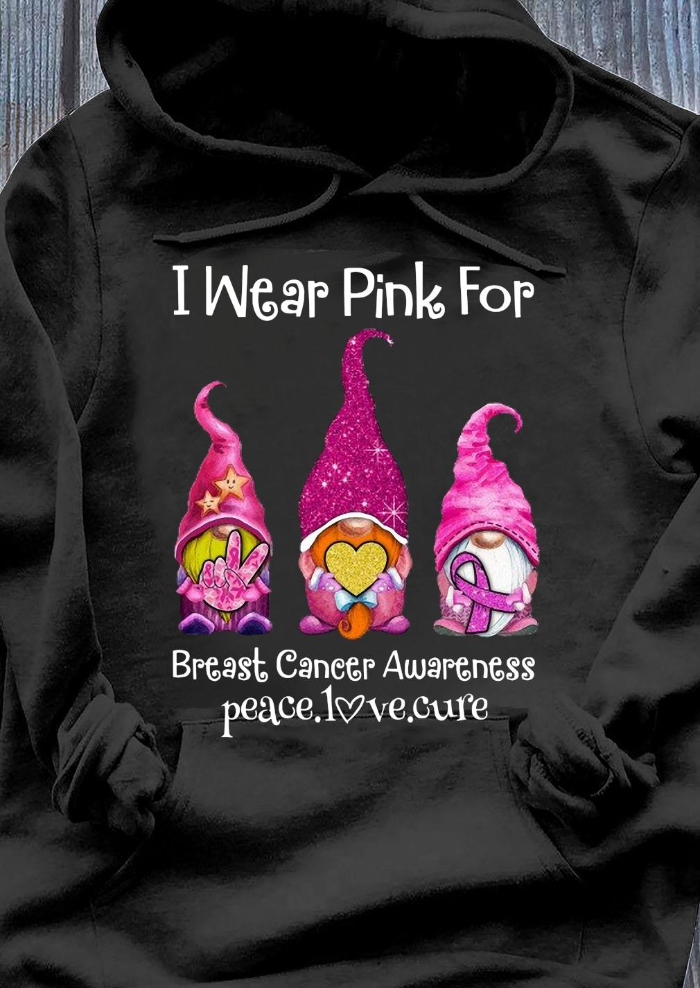 Gnome I Wear Pink For Breast Cancer Awareness Peace Love Cure Shirt Hoodie