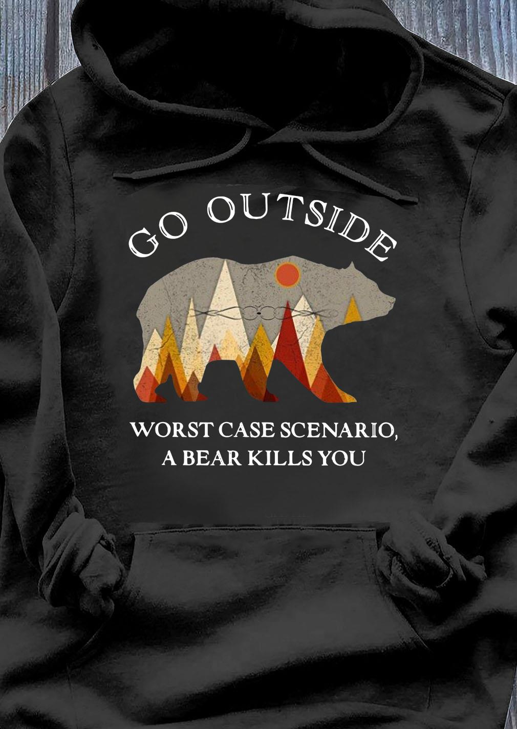 Go Outside Worst Case Scenario, A Bear Kills You Classic Shirt Hoodie