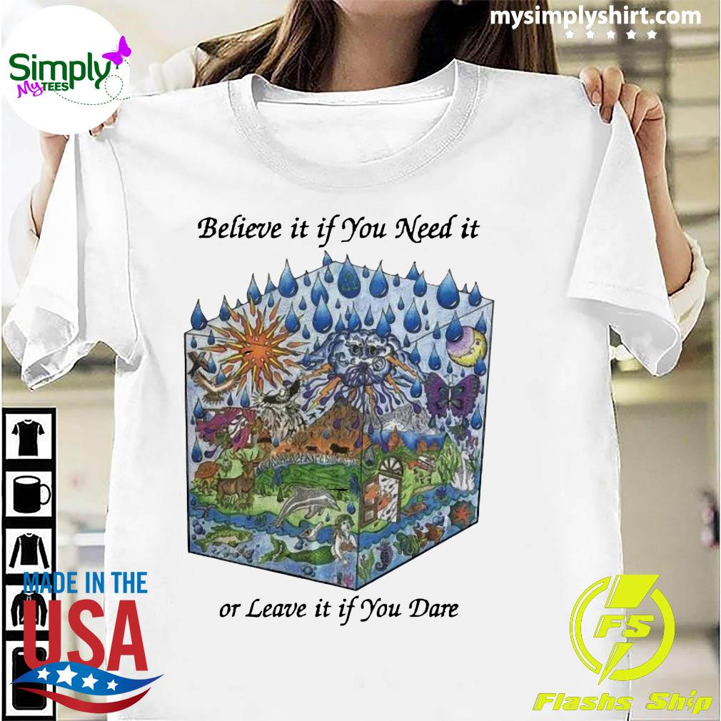 Grateful Dead Believe It If You Need It Or Leave It If You Dare Shirt
