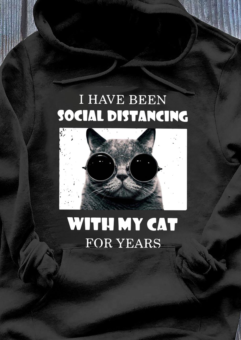 I Have Been Social Distancing With My Cat For Years Shirt Hoodie