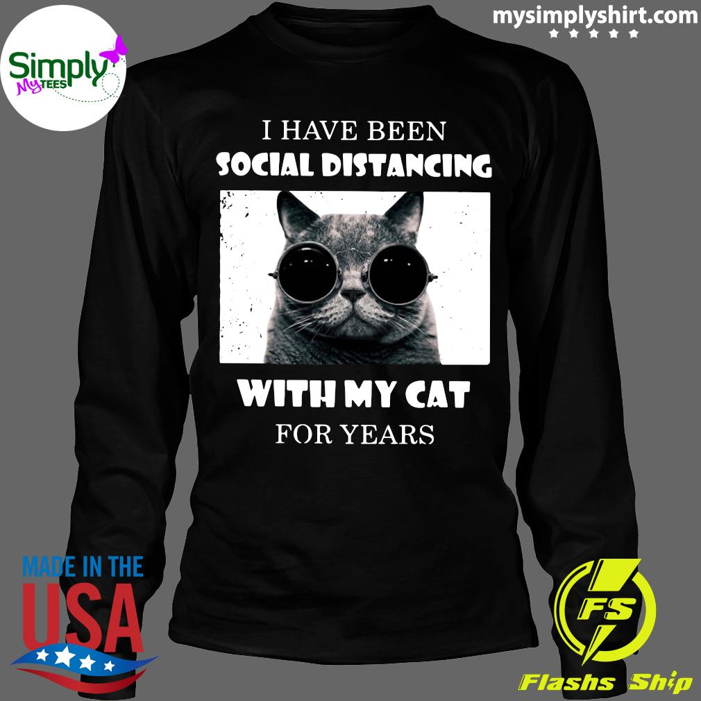 I Have Been Social Distancing With My Cat For Years Shirt Longsleeve