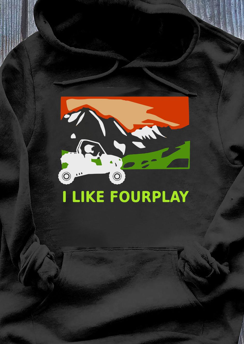 I Like Fourplay Foreplay Moutain Jeep Pretty Shirt Hoodie