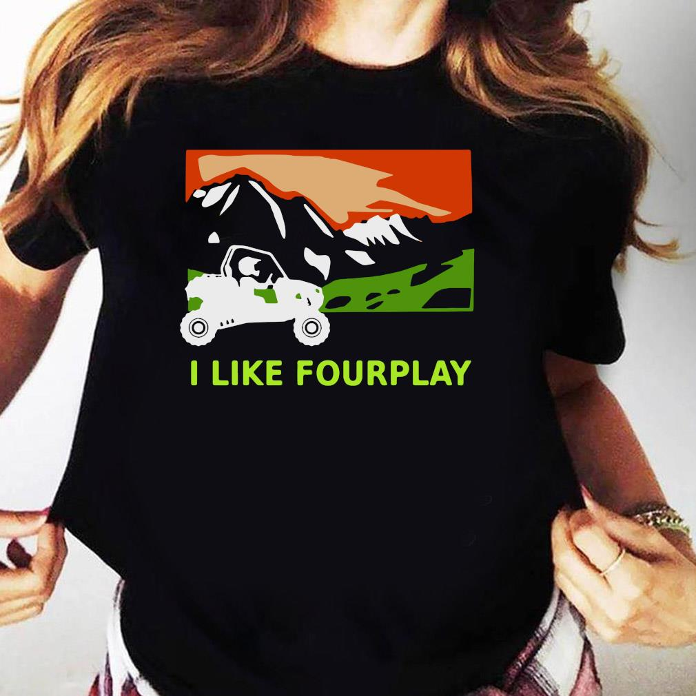 I Like Fourplay Foreplay Moutain Jeep Pretty Shirt Ladies tee
