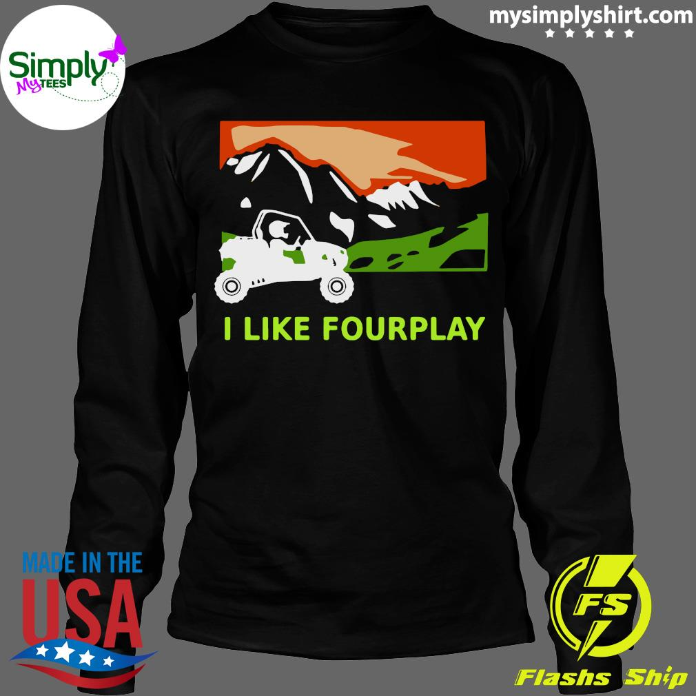I Like Fourplay Foreplay Moutain Jeep Pretty Shirt Longsleeve
