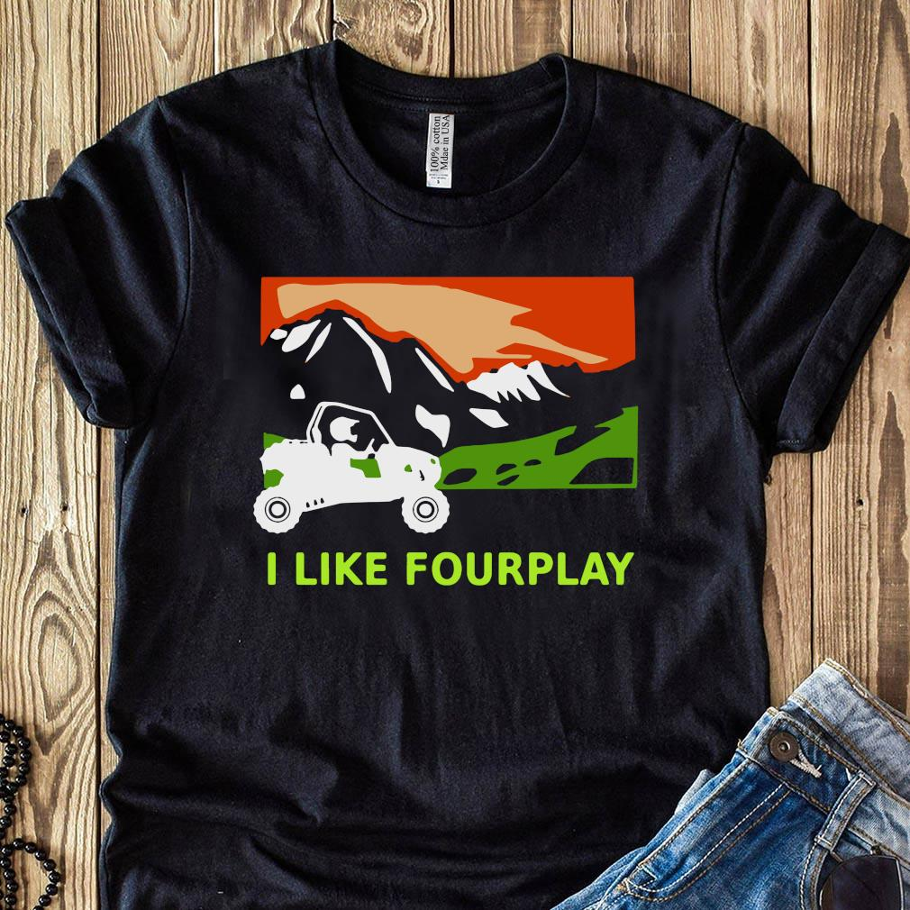 I Like Fourplay Foreplay Moutain Jeep Pretty Shirt