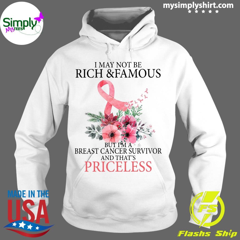 I May Not Be Rich And Famous But I'm A Breast Cancer Survivor And That's Priceless Shirt Hoodie