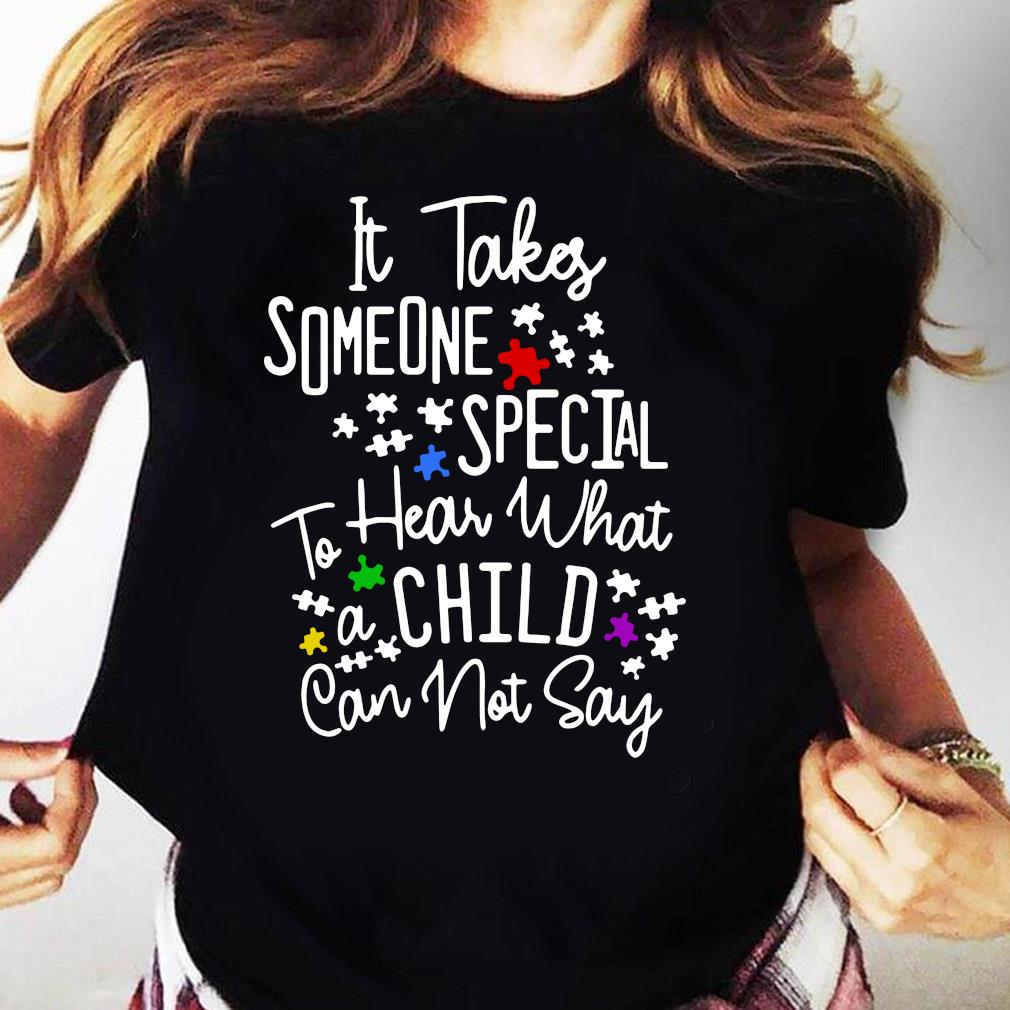 It Takes Someone Special To Hear What A Child Can Not Say Shirt Ladies tee