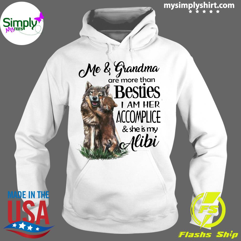 Me And Grandma Are More Than Besties I Am Her Accomplice And She Is My Alibi Shirt Hoodie
