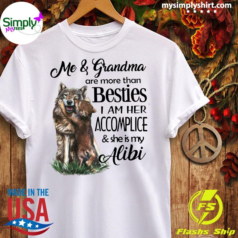 Me And Grandma Are More Than Besties I Am Her Accomplice And She Is My Alibi Shirt Ladies tee