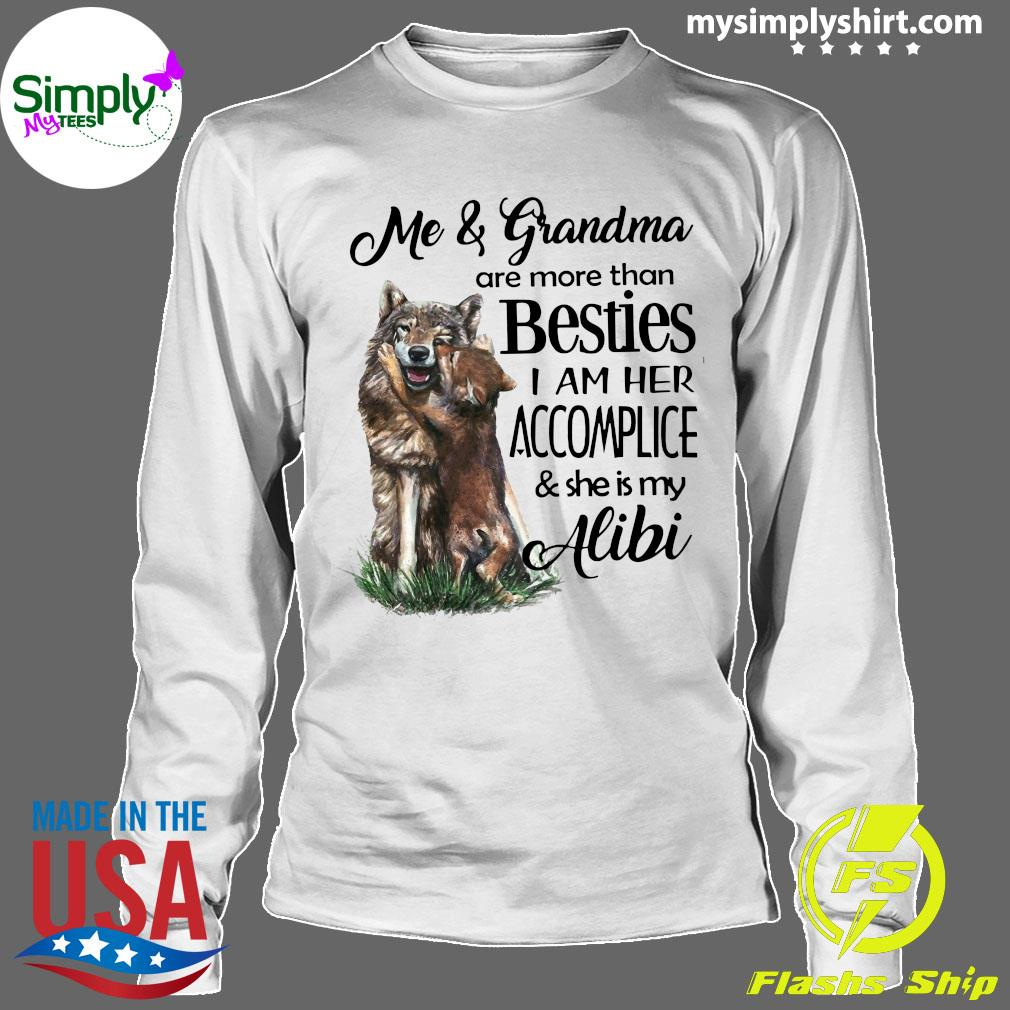 Me And Grandma Are More Than Besties I Am Her Accomplice And She Is My Alibi Shirt Longsleeve
