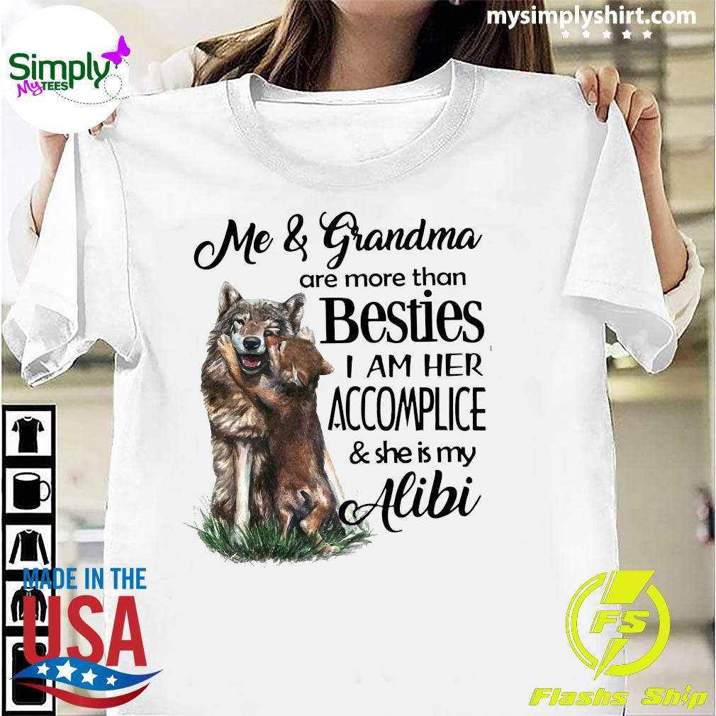 Me And Grandma Are More Than Besties I Am Her Accomplice And She Is My Alibi Shirt