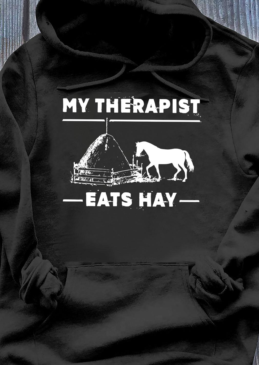 My Therapist Eats Hay Horse Shirt Hoodie