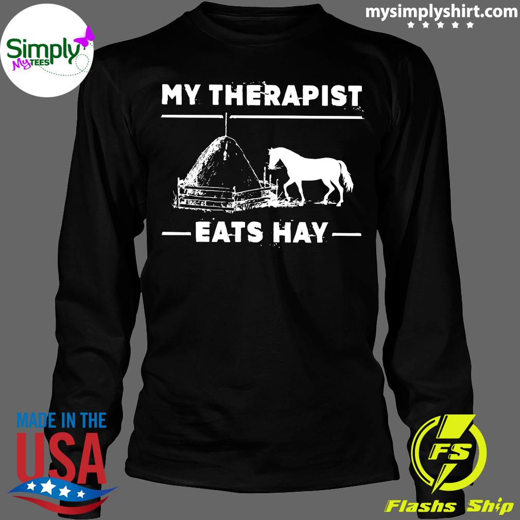 My Therapist Eats Hay Horse Shirt Longsleeve