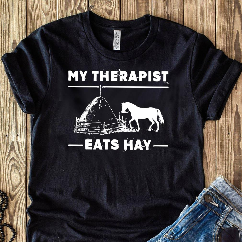My Therapist Eats Hay Horse Shirt