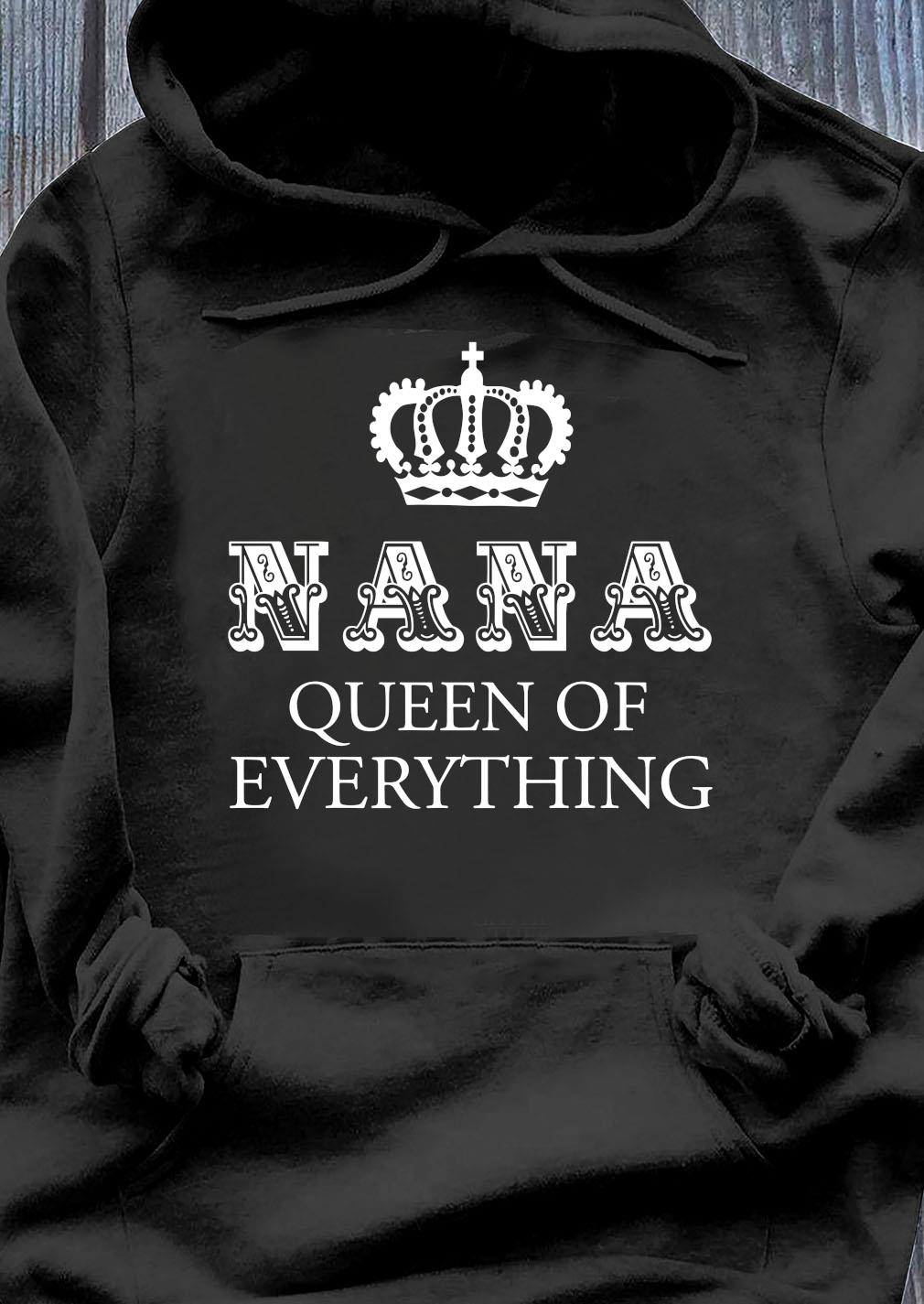 Nana Queen Of Everything Shirt Hoodie