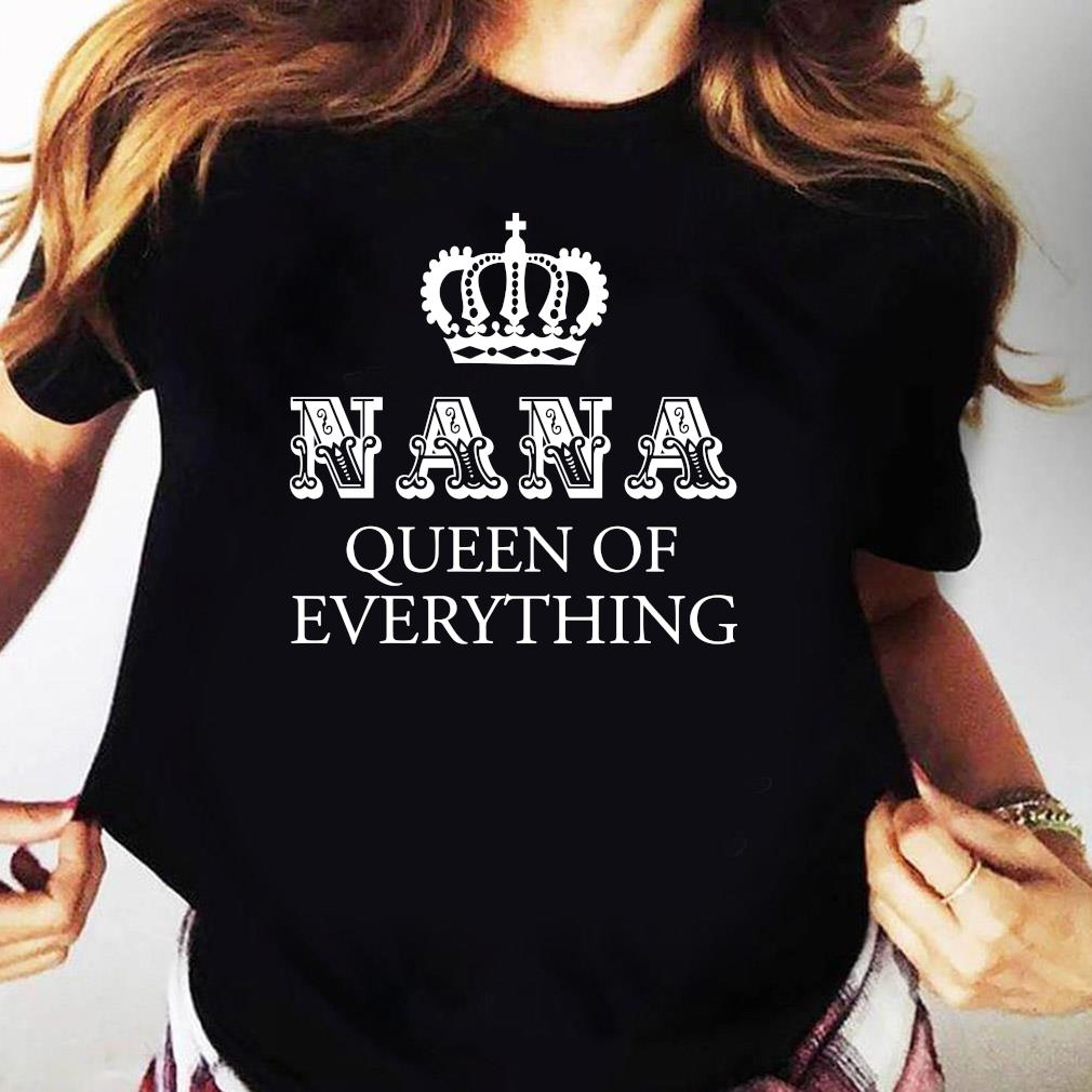 Nana Queen Of Everything Shirt Ladies tee