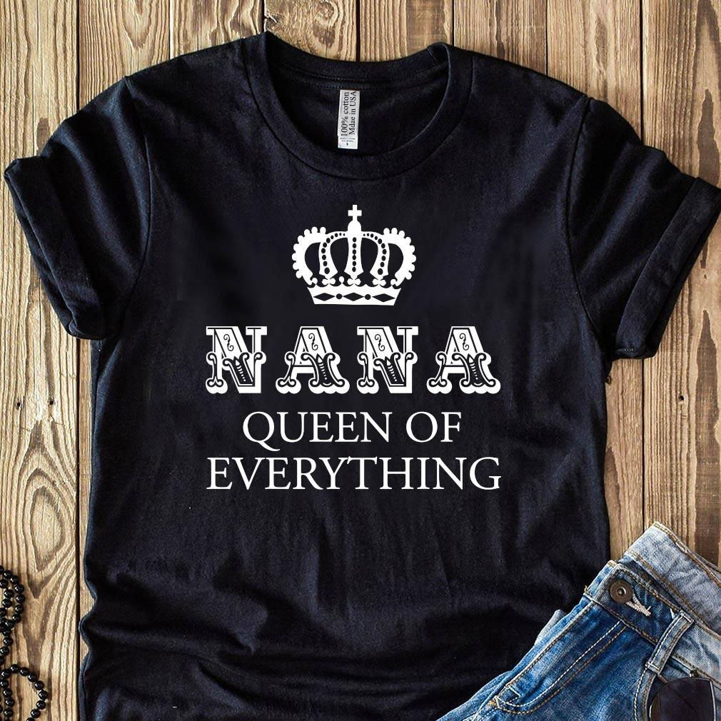 Nana Queen Of Everything Shirt