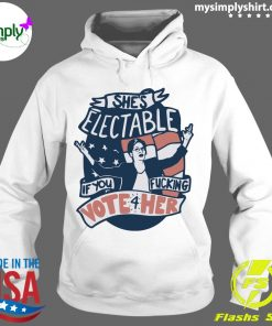 Official She's Electable If You Fucking Vote For Her Elizabeth Warren Shirt Hoodie