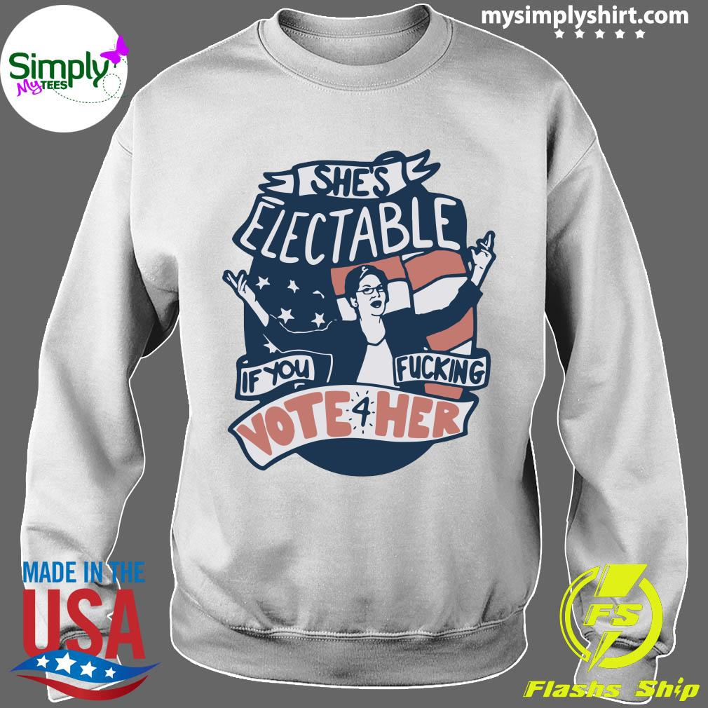 Official She's Electable If You Fucking Vote For Her Elizabeth Warren Shirt Sweater