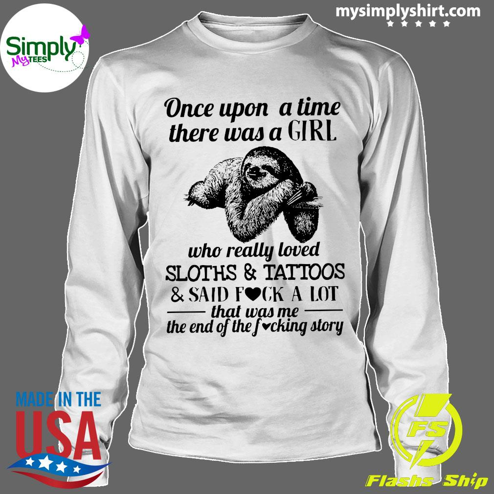 Once Upon A Time There Was A Girl Sloths Tattoos Shirt Longsleeve