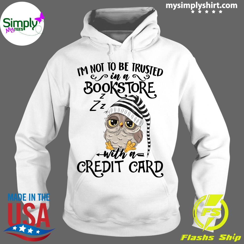 Owl I'm Not To Be Trusted In A Bookstore With A Credit Card Shirt Hoodie