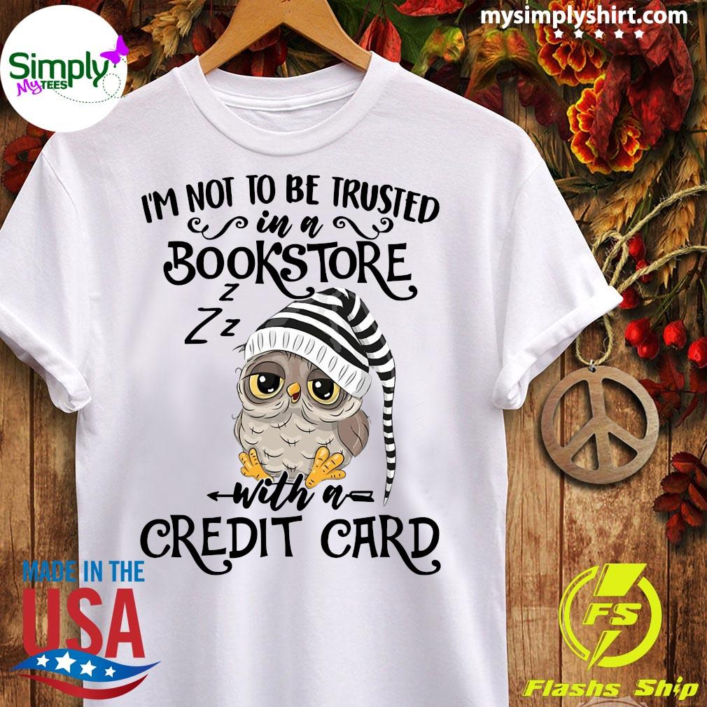 Owl I'm Not To Be Trusted In A Bookstore With A Credit Card Shirt Ladies tee