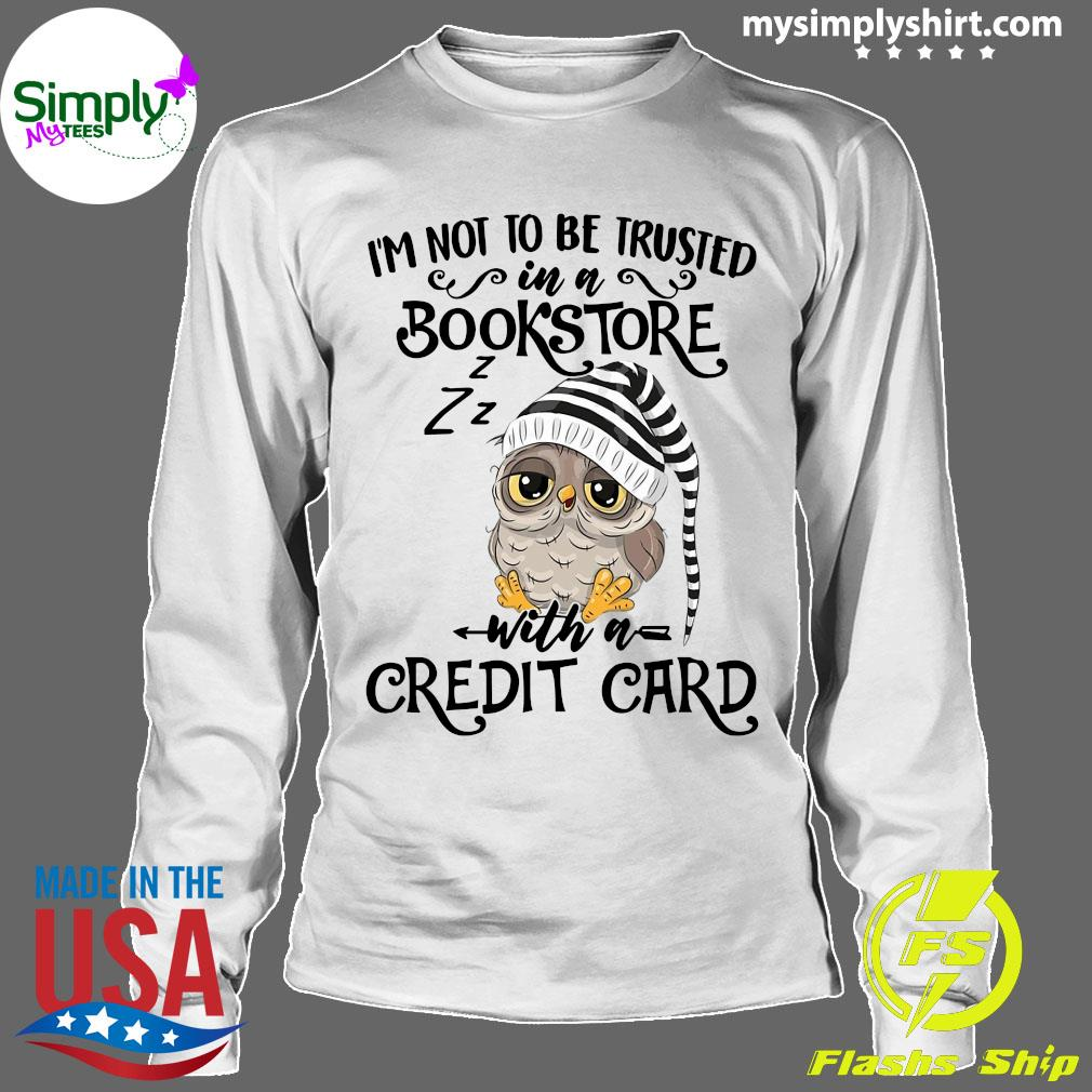 Owl I'm Not To Be Trusted In A Bookstore With A Credit Card Shirt Longsleeve