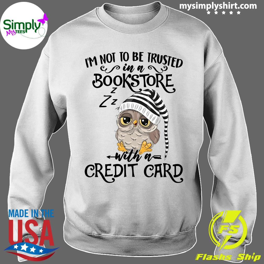 Owl I'm Not To Be Trusted In A Bookstore With A Credit Card Shirt Sweater