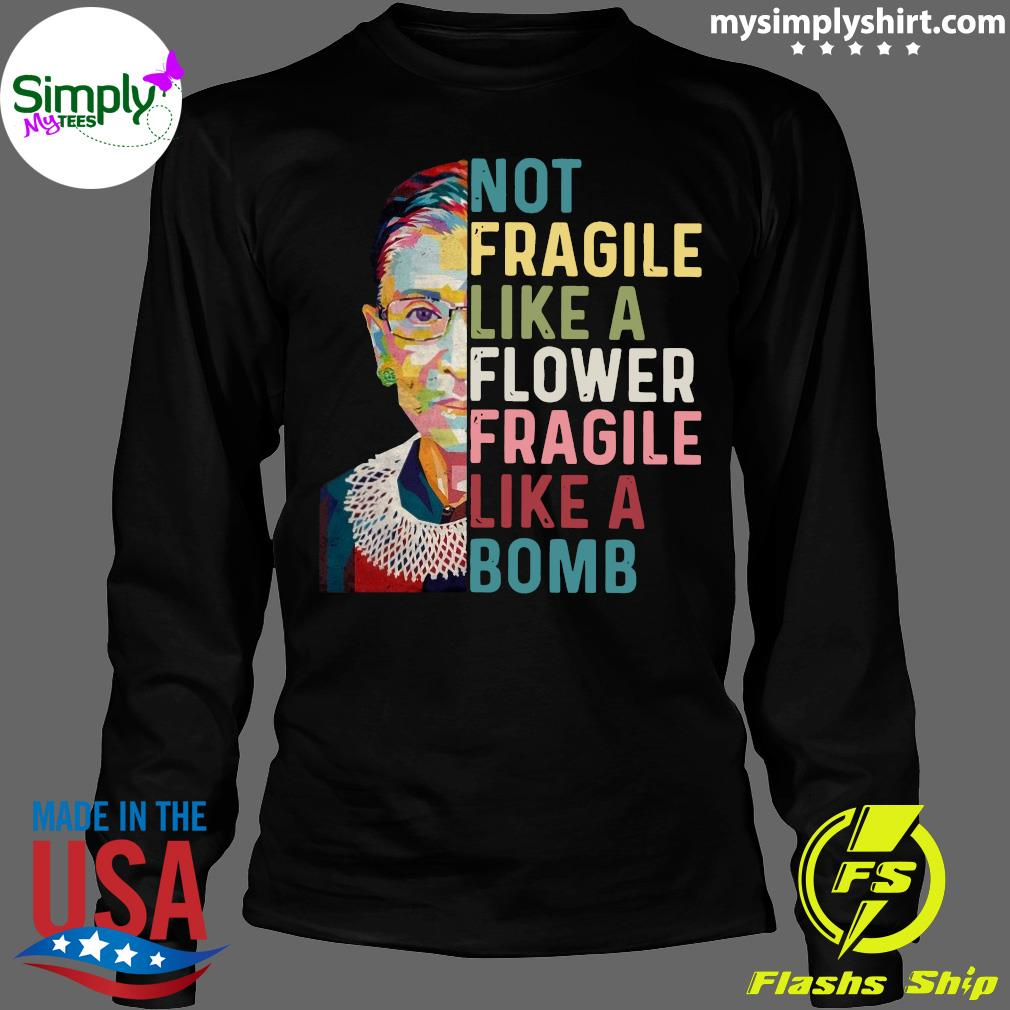 RBG Not Fragile Like A Flower Fragile Like A Bomb Shirt Longsleeve