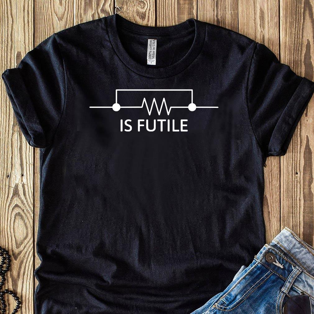 Resistance Is Futile Electrician Shirt