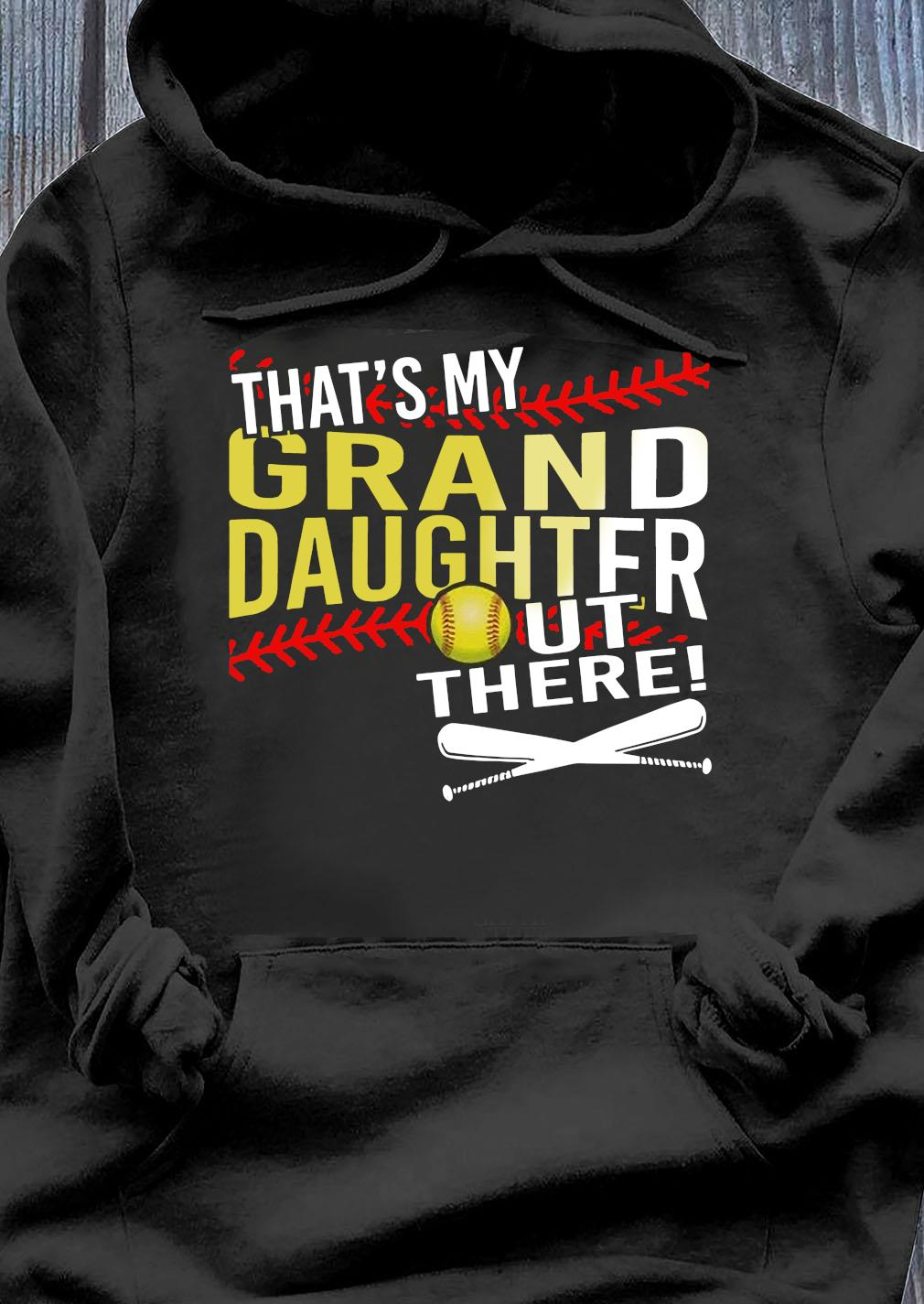 Softball That's My Granddaughter Out There Shirt Hoodie